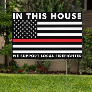 We Support Local Firefighter Yard Sign, Thin Red Line Lawn Sign, Proud Of Firefighter - Woastuff