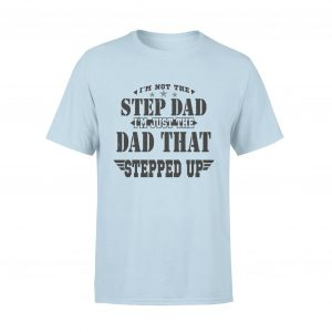 Father Gifts For Stepfathers, Dad T Shirt, Step Father Step Up, Men, Blue, Cotton - Woastuff