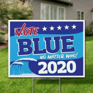 Vote Blue No Matter Who, Political Campaign 2020 Yard Sign, H-stake - Woastuff