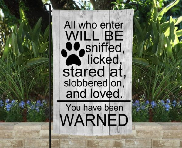All Who Enter Will Be Sniffed Licked, Started At And Loved, Dog Lovers Garden Flag, Funny Warning Custom Flag, Thick Canvas - Woastuff