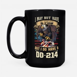 Gift for Veteran DD214, Black Mug, I May Not Have a PhD But I Do Have A DD214, 11 oz, Creamic - Woastuff
